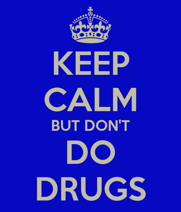 KEEP CALM BUT DON'T DO DRUGS