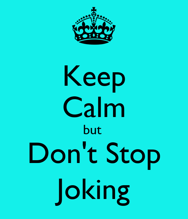Keep Calm but  Don't Stop Joking