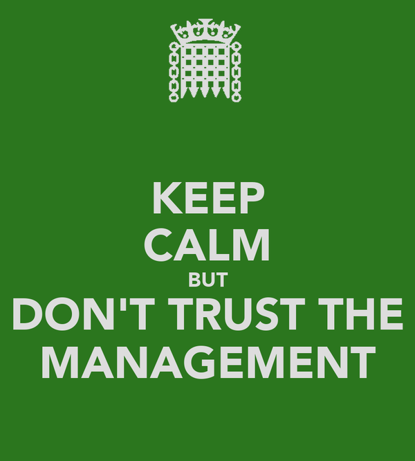 KEEP CALM BUT DON'T TRUST THE MANAGEMENT