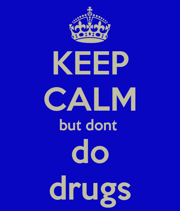 KEEP CALM but dont  do drugs