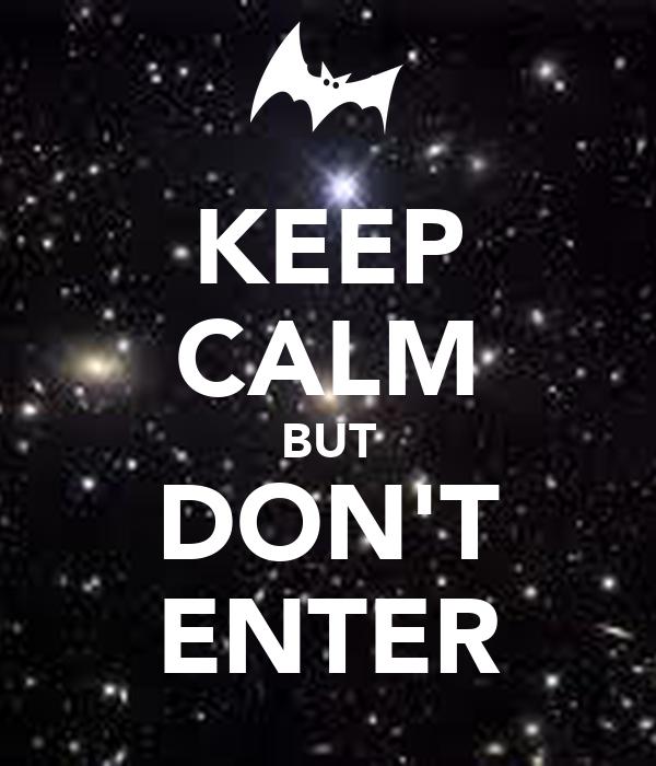 KEEP CALM BUT DON'T ENTER