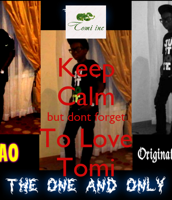 Keep Calm but dont forget To Love Tomi