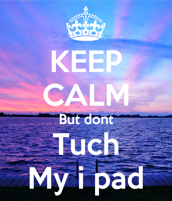 KEEP CALM But dont Tuch My i pad