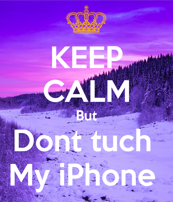 KEEP CALM But Dont tuch  My iPhone