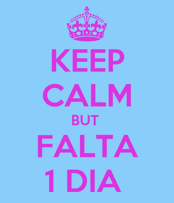 KEEP CALM BUT  FALTA 1 DIA