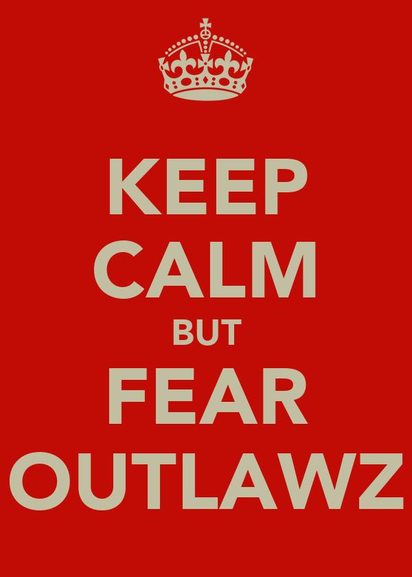KEEP CALM BUT FEAR OUTLAWZ