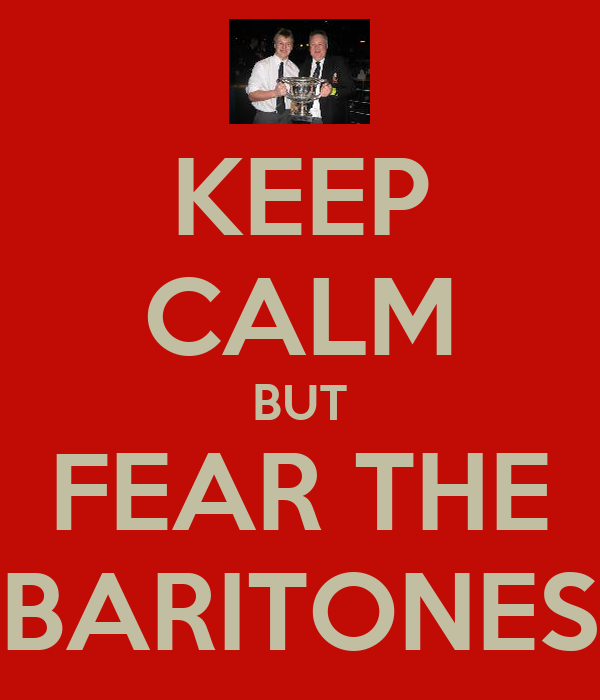 KEEP CALM BUT FEAR THE BARITONES