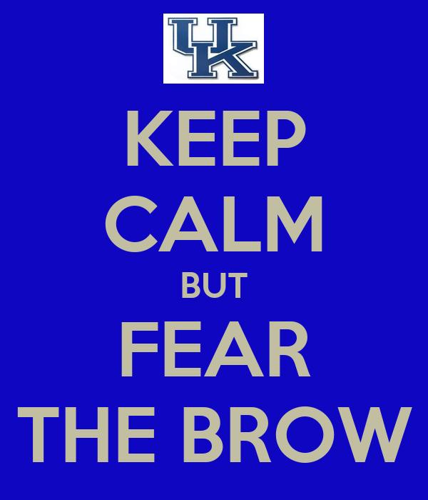 KEEP CALM BUT FEAR THE BROW