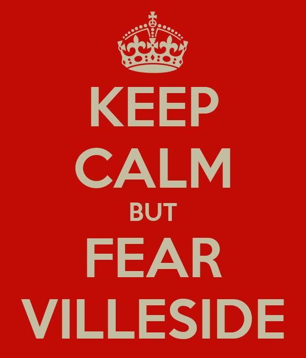 KEEP CALM BUT FEAR VILLESIDE