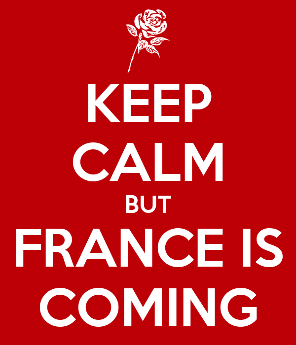 KEEP CALM BUT FRANCE IS COMING