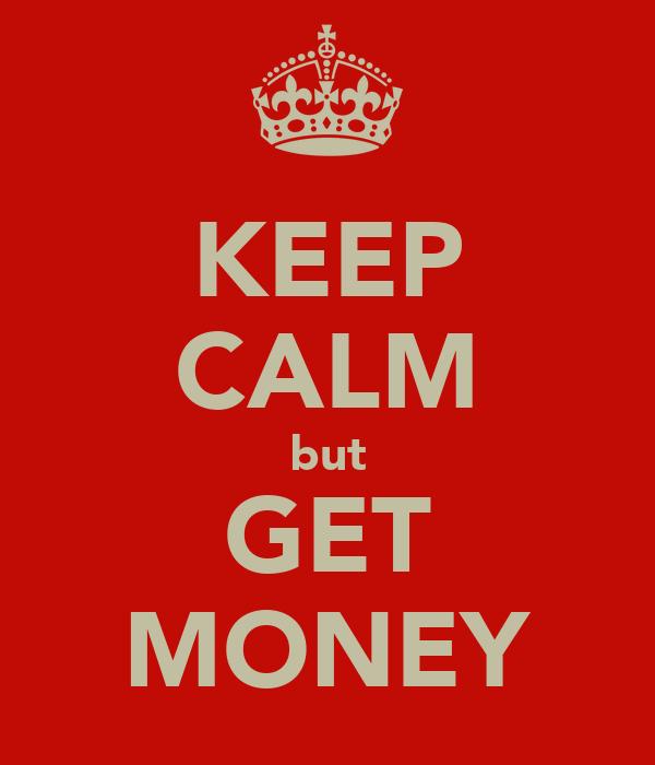 KEEP CALM but GET MONEY