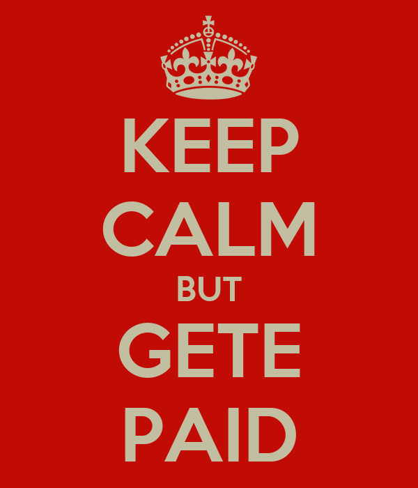 KEEP CALM BUT GETE PAID