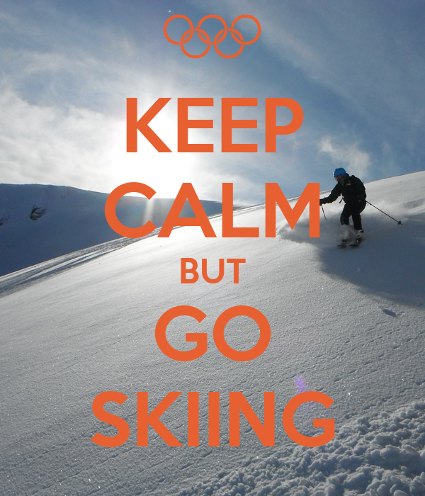 KEEP CALM BUT GO SKIING