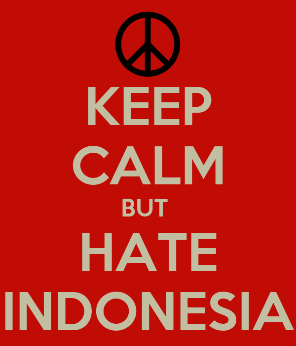 KEEP CALM BUT  HATE INDONESIA