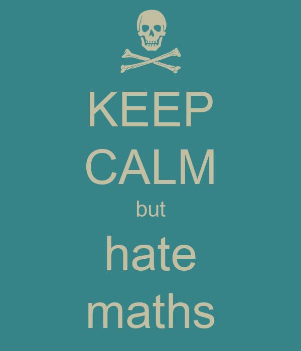KEEP CALM but hate maths
