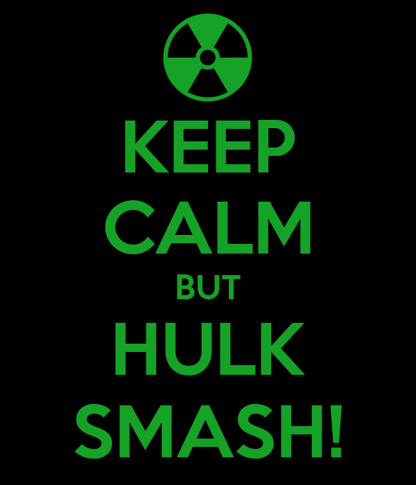 KEEP CALM BUT HULK SMASH!