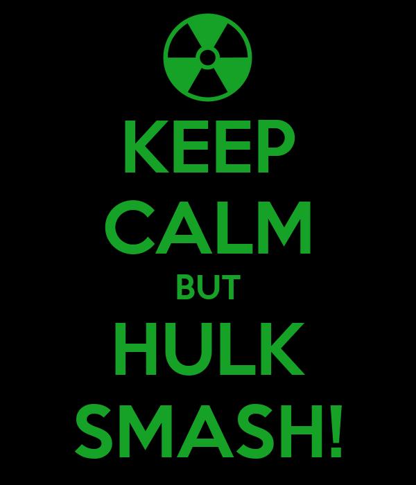 KEEP CALM BUT HULK SMASH!