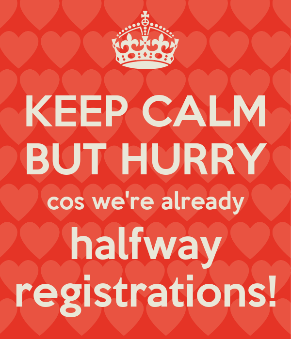 KEEP CALM BUT HURRY cos we're already halfway registrations!