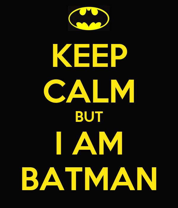 KEEP CALM BUT I AM BATMAN