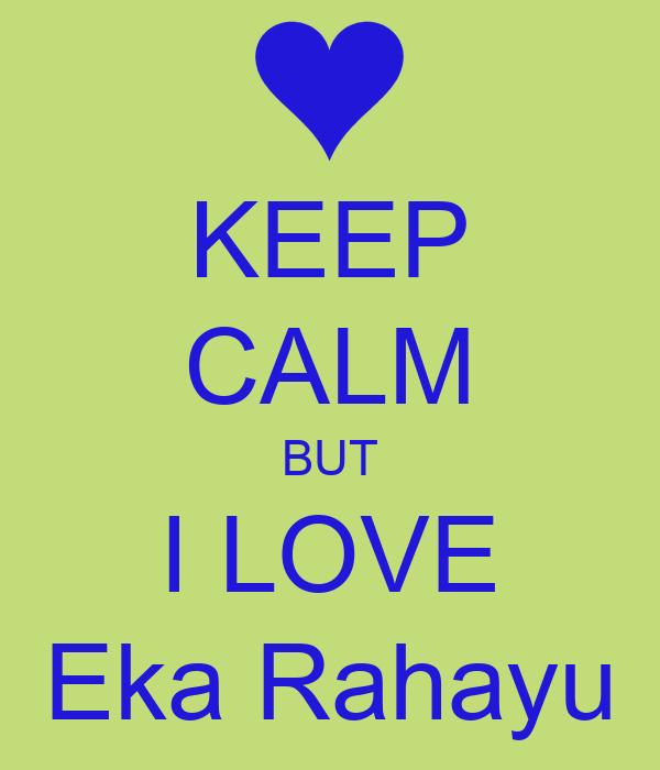 KEEP CALM BUT I LOVE Eka Rahayu