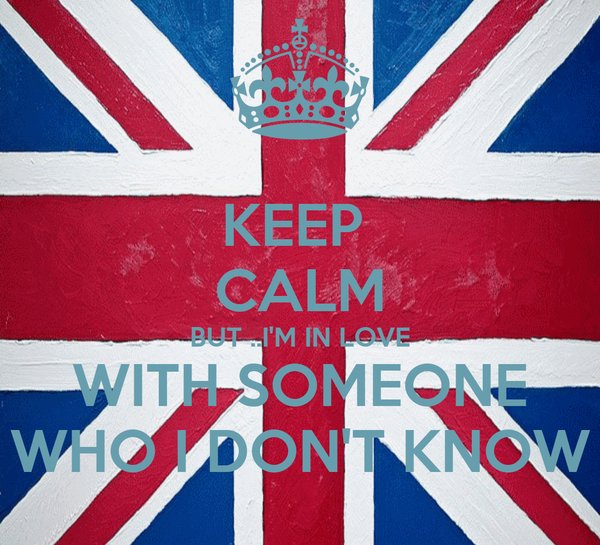 KEEP  CALM BUT ..I'M IN LOVE WITH SOMEONE WHO I DON'T KNOW