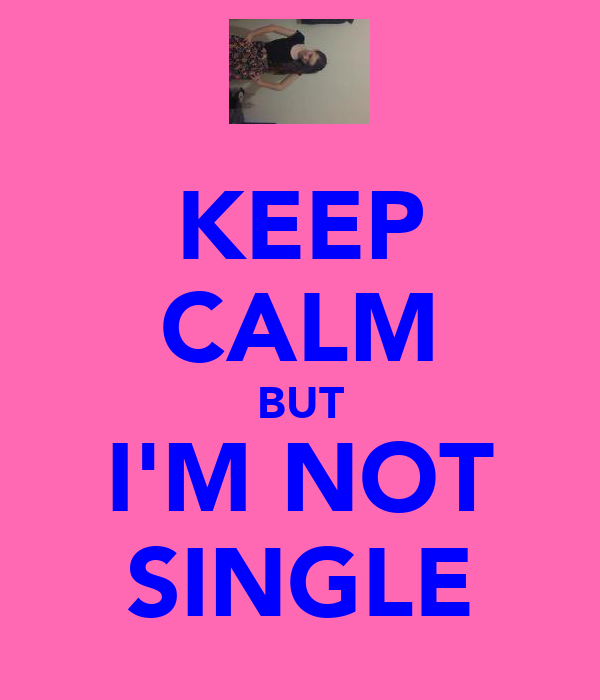 KEEP CALM BUT I'M NOT SINGLE