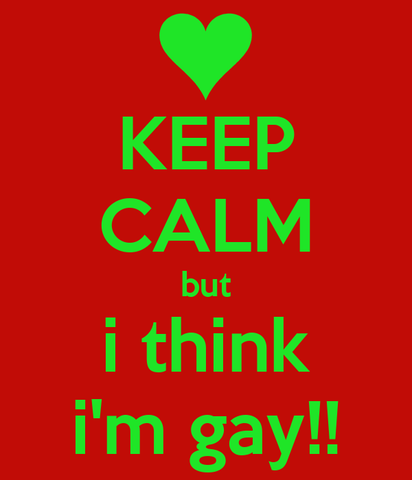 KEEP CALM but i think i'm gay!!