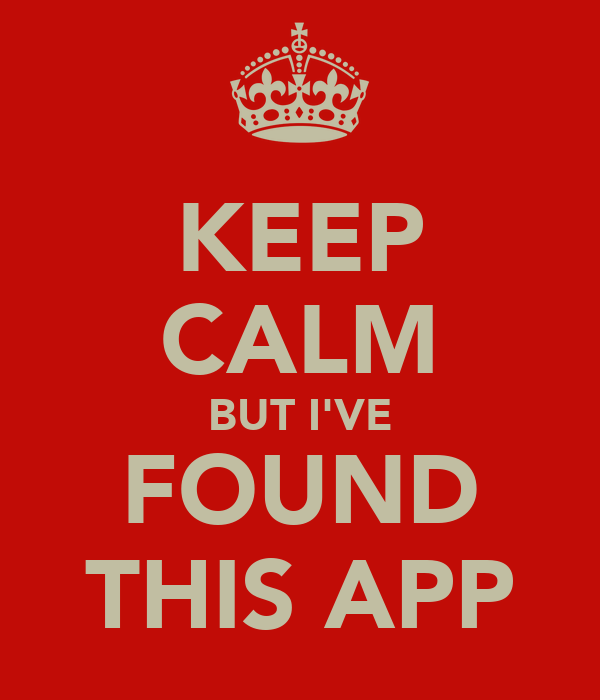 KEEP CALM BUT I'VE FOUND THIS APP