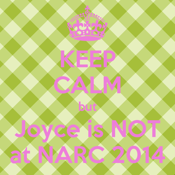 KEEP CALM but Joyce is NOT at NARC 2014