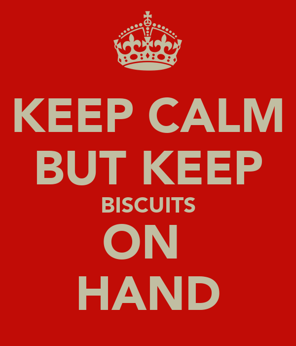 KEEP CALM BUT KEEP BISCUITS ON  HAND