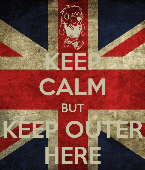 KEEP CALM BUT KEEP OUTER HERE