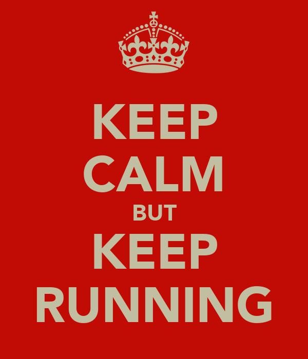 KEEP CALM BUT KEEP RUNNING