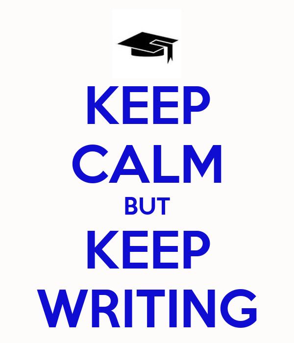 KEEP CALM BUT KEEP WRITING