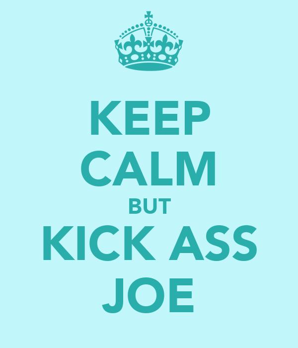 KEEP CALM BUT KICK ASS JOE