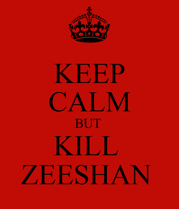 KEEP CALM BUT  KILL  ZEESHAN