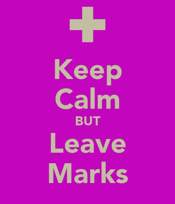 Keep Calm BUT Leave Marks