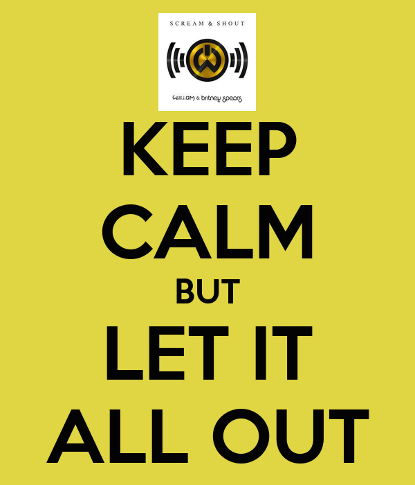 KEEP CALM BUT LET IT ALL OUT