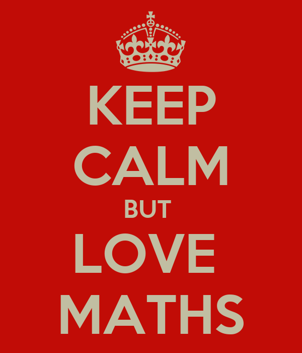 KEEP CALM BUT  LOVE  MATHS
