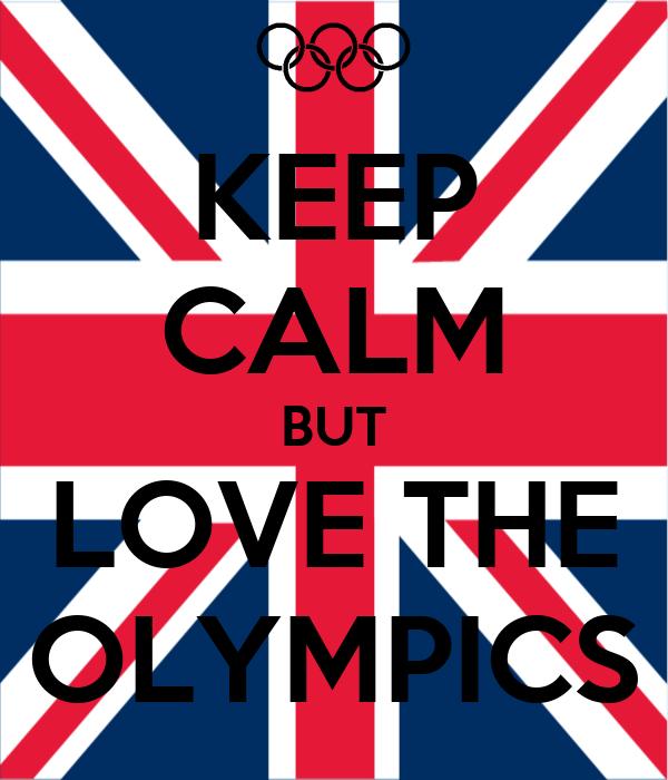 KEEP CALM BUT LOVE THE OLYMPICS