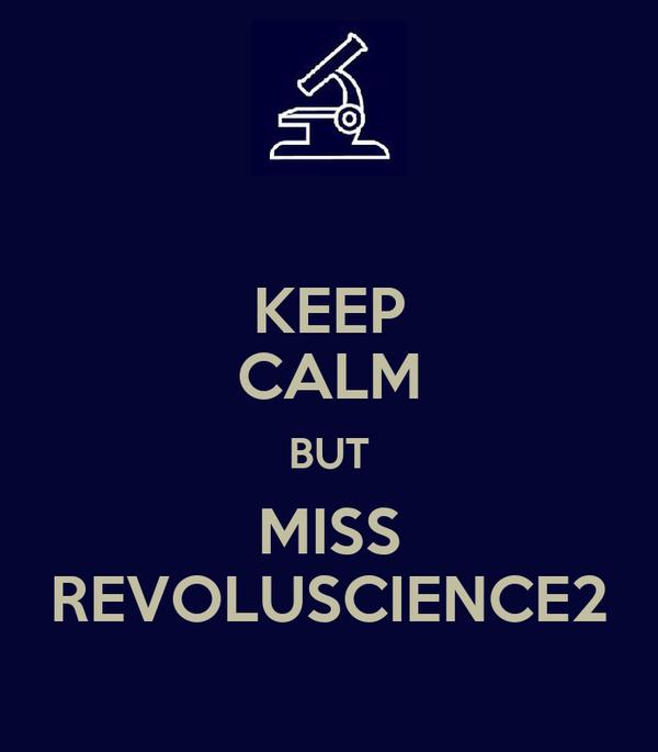KEEP CALM BUT MISS REVOLUSCIENCE2