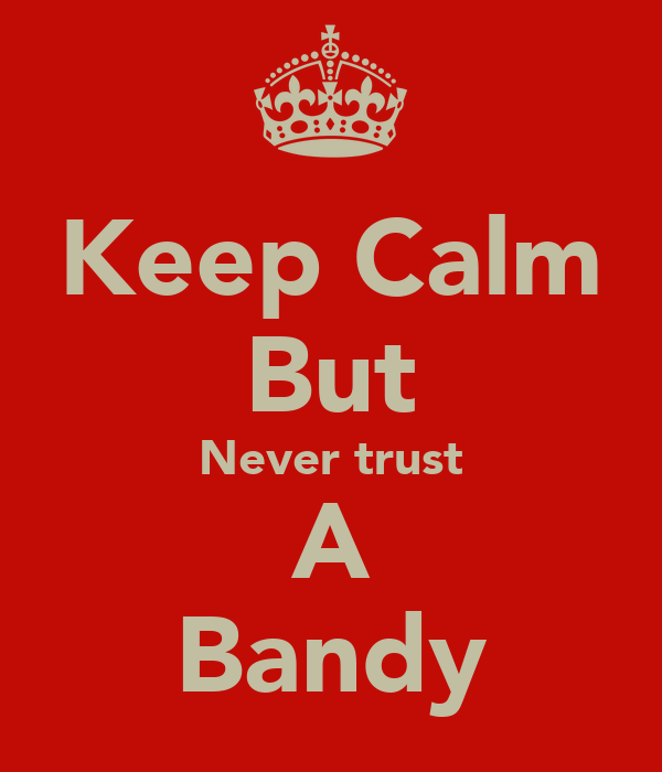 Keep Calm But Never trust A Bandy