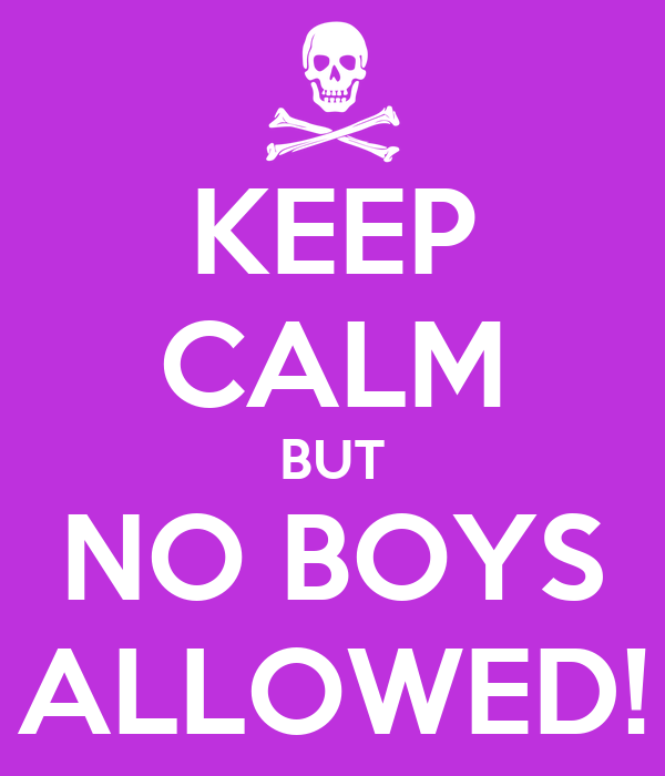 KEEP CALM BUT NO BOYS ALLOWED!