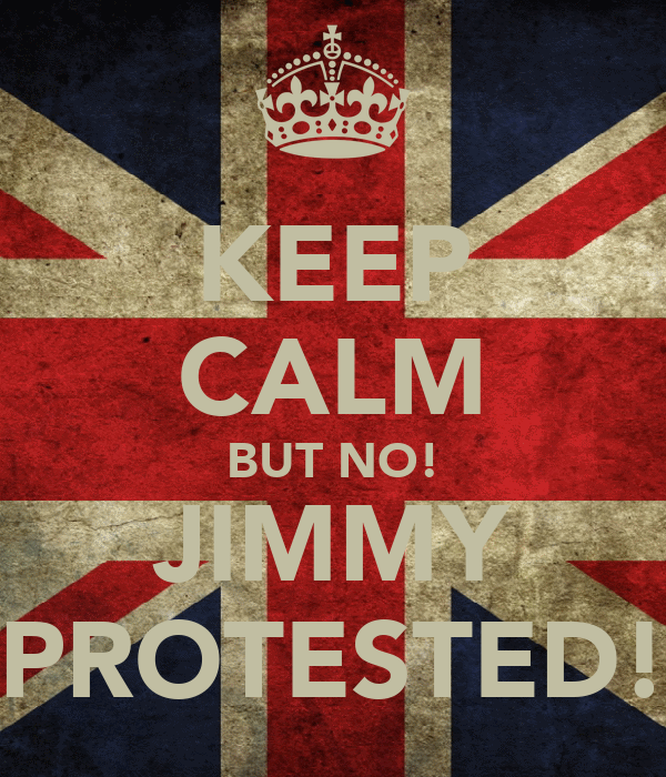 KEEP CALM BUT NO! JIMMY PROTESTED!