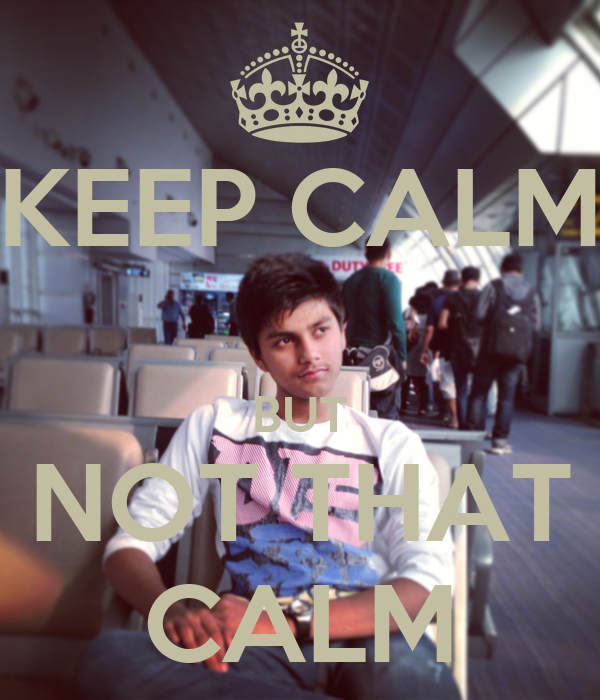 KEEP CALM  BUT NOT THAT CALM