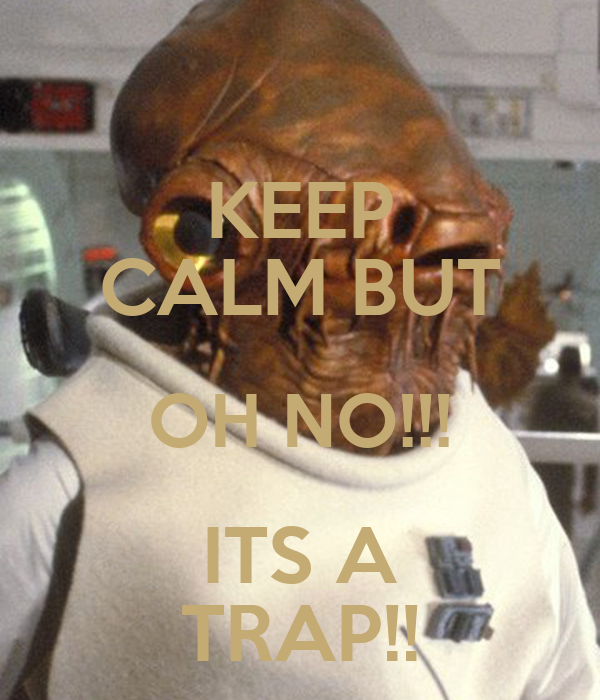 KEEP CALM BUT OH NO!!! ITS A TRAP!!