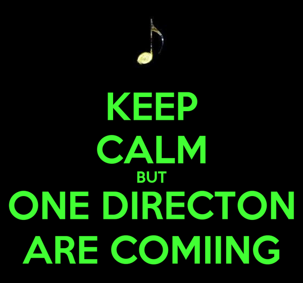 KEEP CALM BUT ONE DIRECTON ARE COMIING