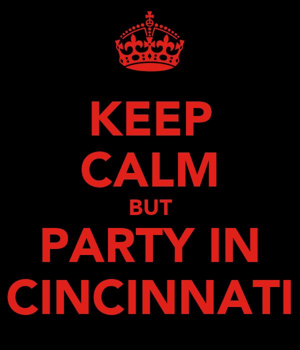 KEEP CALM BUT PARTY IN CINCINNATI