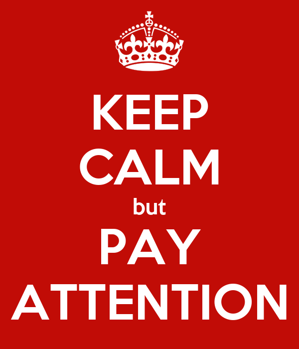 KEEP CALM but PAY ATTENTION