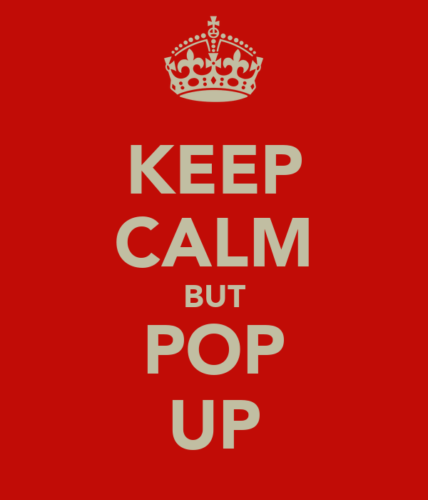 KEEP CALM BUT POP UP