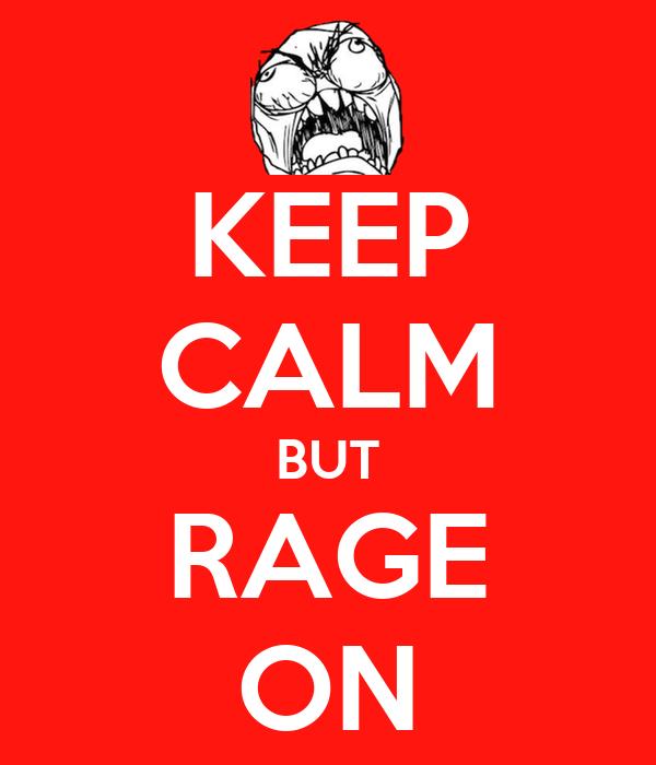 KEEP CALM BUT RAGE ON